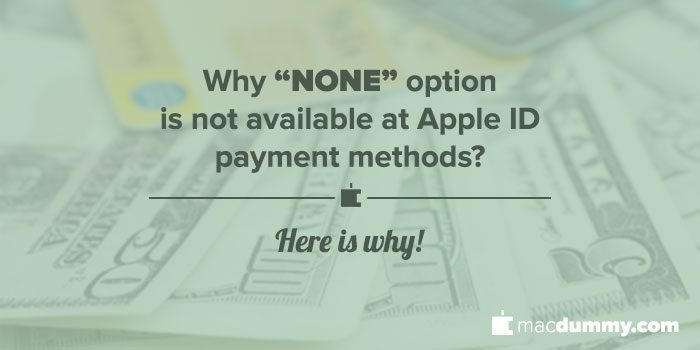 Why «NONE» option is NOT available at Apple ID payment methods [Fix]