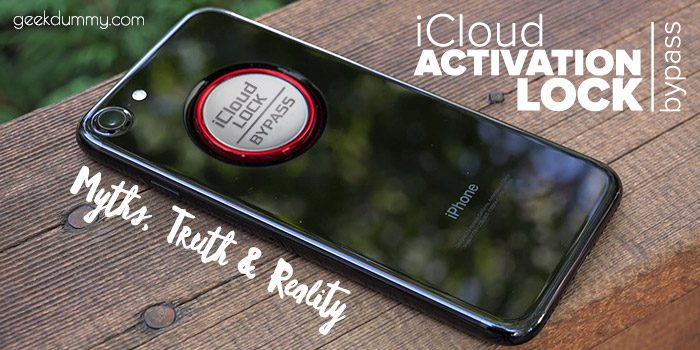 How to bypass iCloud Activation Lock on iPhone – Myths, Truth and Reality