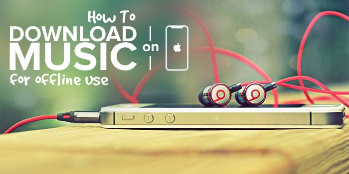 How to Download Music on iPhone for offline use? [Ultimate Guide]