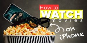 How to watch movies on iPhone - FREE methods [Ultimate Guide]